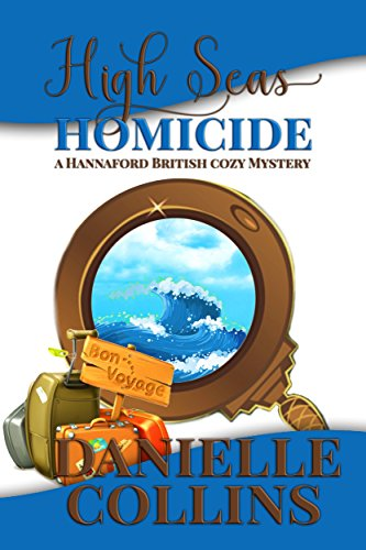 High Seas Homicide (Hannaford British Cozy Mystery Book 1) by [Collins, Danielle]