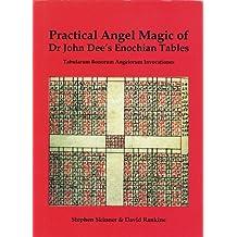 Practical Angel Magic of Dr. John Dee's Enochian Tables: Tabularum Bonorum Angelorum Invocationes (Sourceworks of Ceremonial Magic)