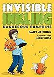 Invisible Inkling: Dangerous Pumpkins