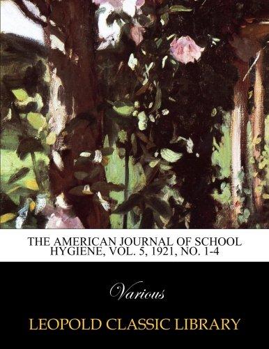 Download The American journal of school hygiene, Vol. 5, 1921, No. 1-4 PDF