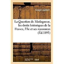 La Question de Madagascar, Les Droits Historiques de la France, l'Île Et Ses Ressources