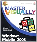Master Visually Windows Mobile 2003, Bill Landon and Matthew Miller, 0764558897