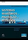 Sistemas Marítimos de Produção de Petróleo: Processos, Tecnologias e Equipamentos Offshore
