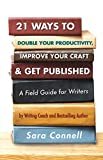 21 Ways to Double Your Productivity, Improve Your Craft & Get Published!: A Field Guide for Writers