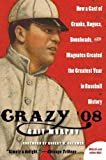 Crazy '08: How a Cast of Cranks, Rogues, Boneheads, and Magnates Created the Greatest Year in Baseball History Reprint Edition by Cait Murphy [2008]