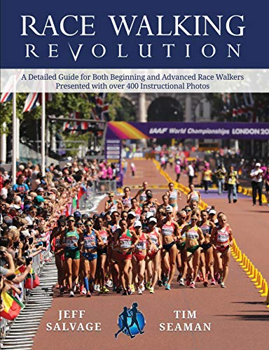 (Race Walking Revolution - a Detailed Guide for Both Beginning and Advanced Race Walkers Presented with over 400 Instructional Photos)
