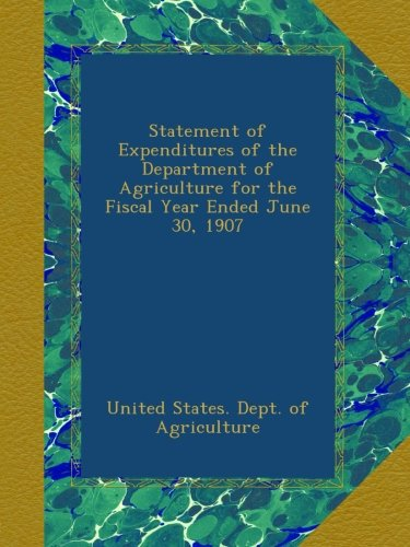 Statement of Expenditures of the Department of Agriculture for the Fiscal Year Ended June 30, 1907 ebook