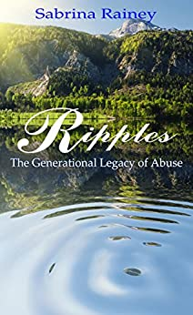 Ripples: The Generational Legacy of Abuse by [Rainey, Sabrina]