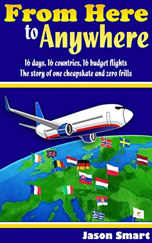 from-here-to-anywhere-16-days-16-countries-16-budget-flights-the-story-of-one-cheapskate-and-zero-fr