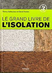 Le grand livre de l'isolation : Solutions thermiques, acoustiques, écologiques et hautes performances