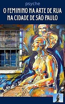 O feminino na arte de rua na cidade de São Paulo por [Mendes, Ovidio]