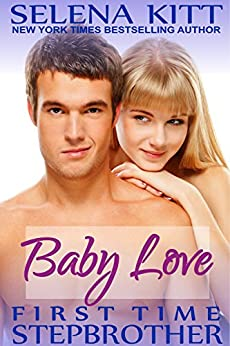 Stepbrother First Time: Baby Love: A Stepbrother Romance (First Time With My Stepbrother) by [Kitt, Selena]