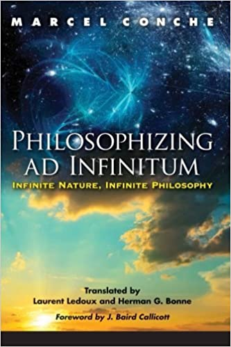 Book Philosophizing ad Infinitum: Infinite Nature, Infinite Philosophy (SUNY series in Environmental Philosophy and Ethics) by Marcel Conche (2015-01-02)