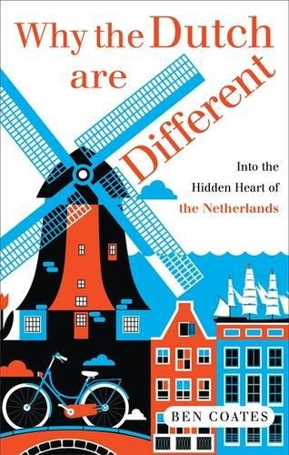 Why The Dutch Are Different: A Journey Into the Hidden Heart of the Netherlands cover