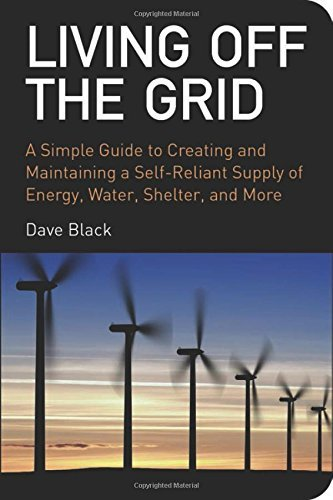 Black City Grid - Living Off the Grid: A Simple Guide to Creating and Maintaining a Self-Reliant Supply of Energy, Water, Shelter and More by Dave Black (2008-11-01)
