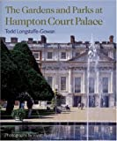 Front cover for the book The Gardens and Parks at Hampton Court Palace by Todd Longstaffe-Gowan