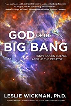 God of the Big Bang: How Modern Science Affirms The Creator by [Wickman, Leslie]