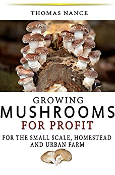 Growing mushrooms for profit for the small for Small scale homesteading
