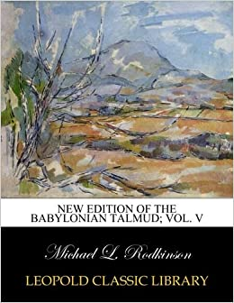 New edition of the Babylonian Talmud; Vol. V