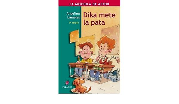 Amazon.com: Dika mete la pata (Mochila de Astor) (Spanish Edition) eBook: Angelina Lamelas, Daniel Martínez Normand: Kindle Store