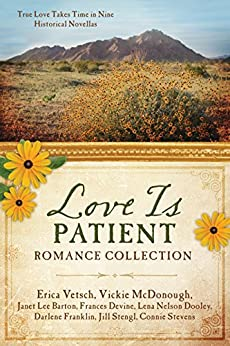 Love Is Patient Romance Collection: True Love Takes Time in Nine Historical Novellas by [Vetsch, Erica, McDonough, Vickie, Barton, Janet Lee, Devine, Frances, Dooley, Lena Nelson, Franklin, Darlene, Stengl, Jill, Stevens, Connie]