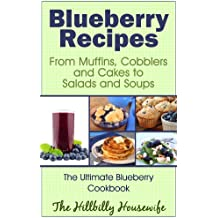 Blueberry Recipes - From Muffins, Cobblers and Cakes to Salads and Soups (Hillbilly Housewife Cookbooks Book 6)