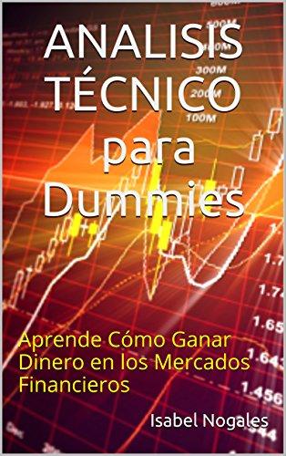 ANALISIS TÉCNICO para Dummies: Aprende Cómo  Ganar Dinero  en los Mercados Financieros (forex al alcance de todos nº 1)