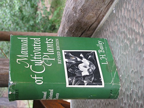 Manual of Cultivated Plants Most Commonly Grown in the Continental United States and - Baileys Canada