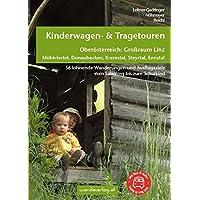 Kinderwagen- & Tragetouren Oberösterreich: Großraum Linz: Mühlviertel, Donaubecken, Kremstal, Steyrtal, Ennstal - 56 lohnende Wanderungen und ... bis zum Schulkind (Kinderwagen-Wanderungen)