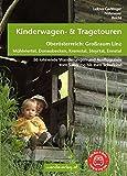 Kinderwagen- & Tragetouren Oberösterreich: Großraum Linz: Mühlviertel, Donaubecken, Kremstal, Steyrtal, Ennstal - 56 lohnende Wanderungen und Ausflusziele vom Säugling bis zum Schulkind