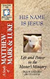 His Name Is Jesus: Life and Power in the Master's Ministry: A Study of Matthew, Mark and Luke (Spirit-Filled Life Bible Study Guides)