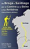 De Braga a Santiago por el Camino de la Geira y los Arrieiros (Jeira-Ribeiro-Miñoto): Guía del peregrino