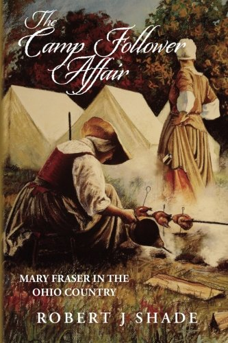 The Camp Follower Affair: Mary Fraser in the Ohio Country (Forbes Road) (Volume - Ohio Columbus Shades