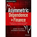 Asymmetric Dependence in Finance: Diversification, Correlation and Portfolio Management in Market Downturns (Wiley Finance)