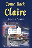 Come Back Claire, Darrin E. Atkins, 0595186084