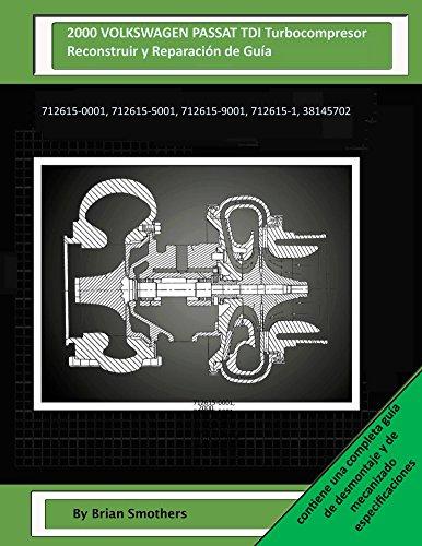 Descargar Libro 2000 Volkswagen Passat Tdi Turbocompresor Reconstruir Y Reparación De Guía: 712615-0001, 712615-5001, 712615-9001, 712615-1, 38145702 Brian Smothers