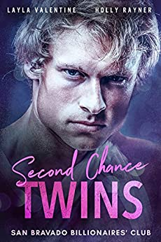 Second Chance Twins - A Steamy Billionaire Secret Babies Romance (San Bravado Billionaires' Club Book 1) by [Valentine, Layla, Rayner, Holly]