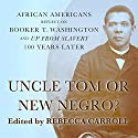 Uncle Tom or New Negro?: African Americans Reflect on Booker T. Washington and 'Up from Slavery' 100 Years Later Audiobook by Rebecca Carroll Narrated by Rodney Gardiner
