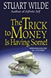The Trick To Money Is Having Some by Stuart Wilde (7-Jan-2004) Paperback