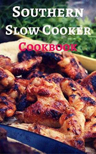 Southern Slow Cooker Cookbook: Delicious And Authentic Southern Slow Cooker Recipes (Southern Cooking Book 3) by Rob Rattray