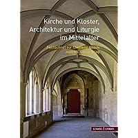 Kirche Und Kloster, Architektur Und Liturgie Im Mittelalter: Festschrift Fur Clemens Kosch Zum 65. Geburtstag