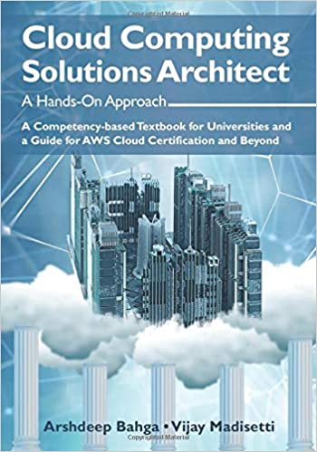 Cloud Computing Solutions Architect: A Hands-On Approach: A Competency-based Textbook for Universities and a Guide for AWS Cloud Certification and Beyond