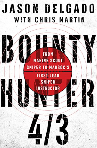 Bounty Hunter 4/3: From Combat as a Marine Scout Sniper to MARSOC's First Lead Sniper Instructor