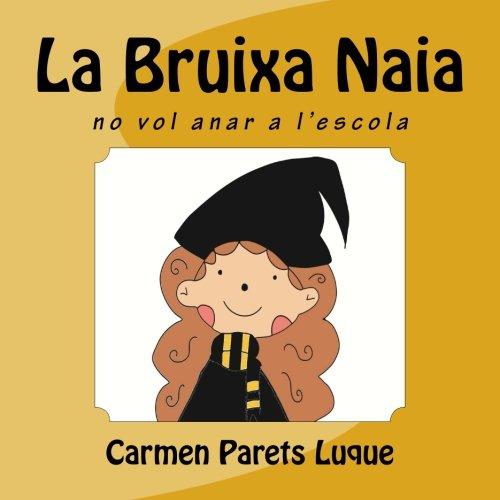 La Bruixa Naia (conte il·lustrat per als nens entre 0-6 anys) (Catalán) Tapa blanda – Ilustrado, Texto grande Carmen Parets Createspace Independent Pub 1499302525 Short Stories