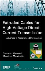 Extruded Cables for High Voltage Direct Current Transmission: Advances in Research and Development (IEEE Press Series on Power Engineering)