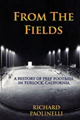 From The Fields: A History Of Prep Football In Turlock, California Paperback