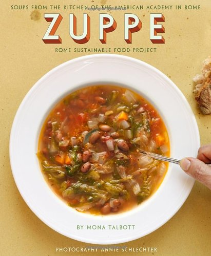 Zuppe: Soups from the Kitchen of the American Academy in Rome, Rome Sustainable Food Project - Rome Food