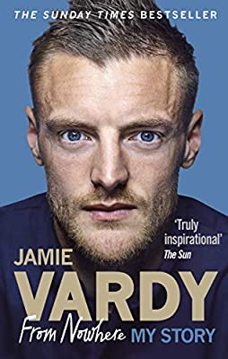 Jamie Vardy: From Nowhere, My Story