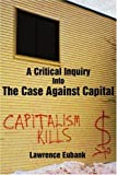 The Case Against das Kapital, Lawrence Eubank, 0595337546