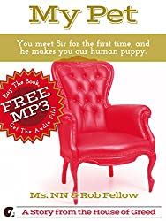 My Pet: You meet Sir for the first time, and he makes you our human puppy. (Cuck You Interracial Book 7)